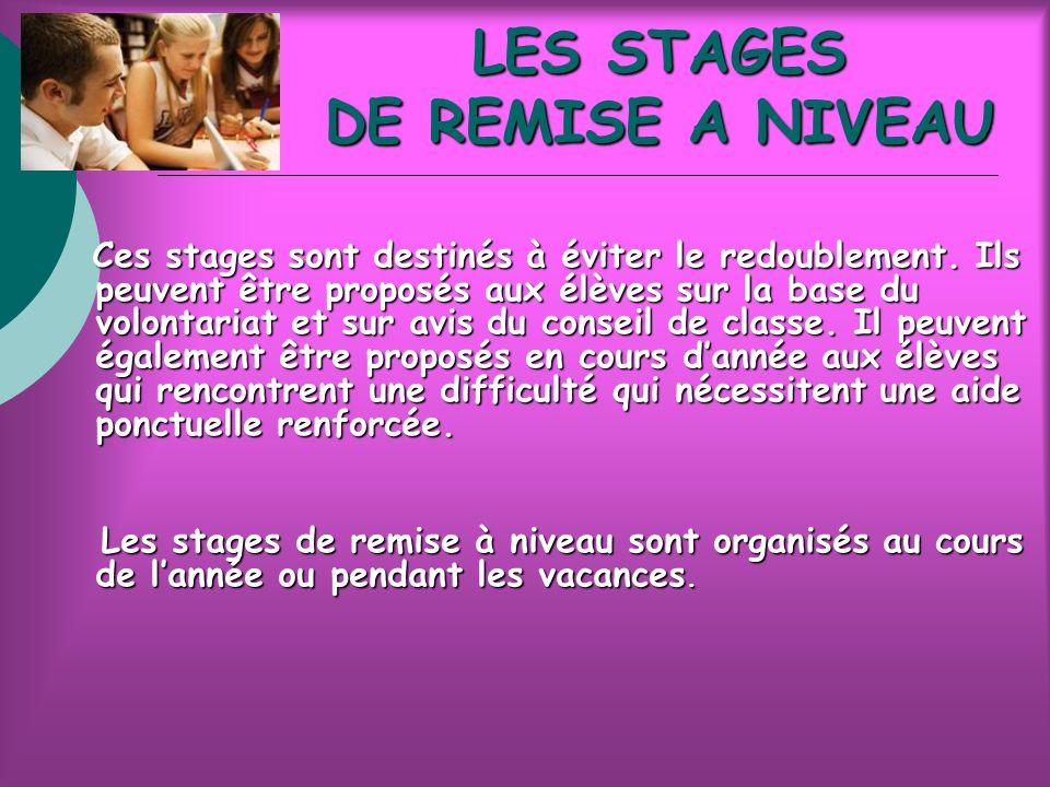 LES STAGES DE REMISE A NIVEAU Ces stages sont destinés à éviter le redoublement.