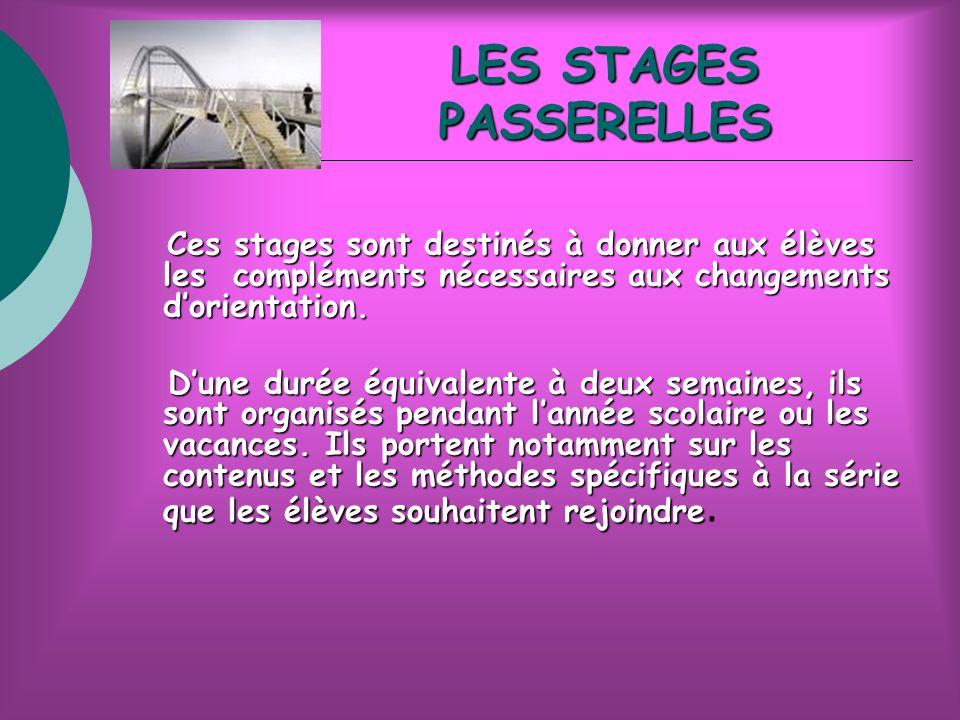 LES STAGES PASSERELLES Ces stages sont destinés à donner aux élèves les compléments nécessaires aux changements dorientation.