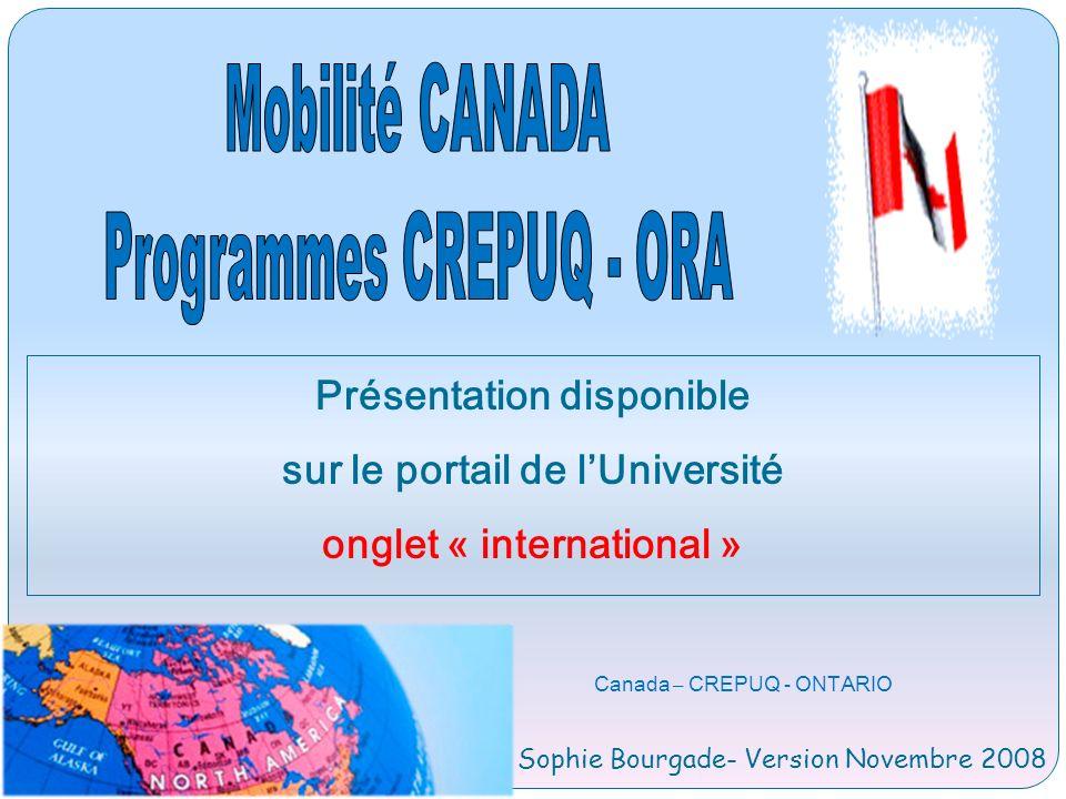 Canada – CREPUQ - ONTARIO Sophie Bourgade- Version Novembre 2008 Présentation disponible sur le portail de lUniversité onglet « international »