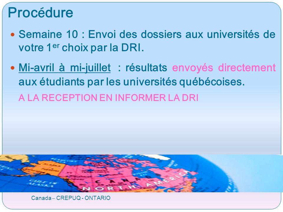 Proc é dure Canada – CREPUQ - ONTARIO Semaine 10 : Envoi des dossiers aux universités de votre 1 er choix par la DRI.