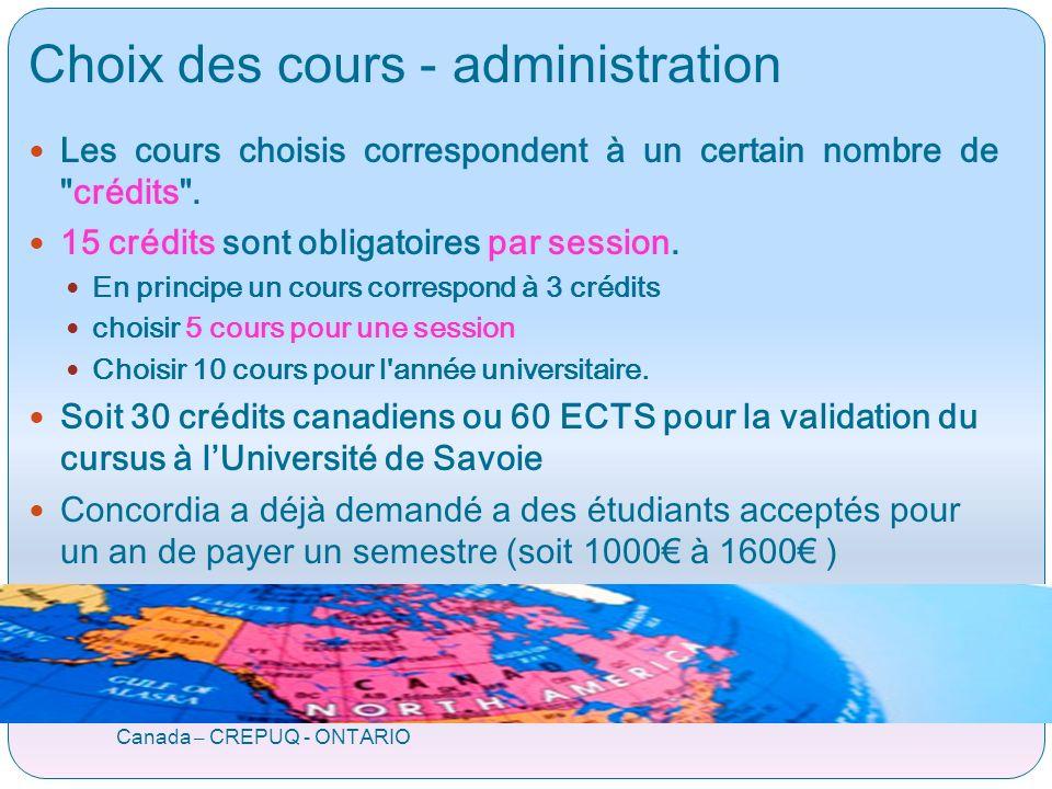 Choix des cours - administration Canada – CREPUQ - ONTARIO Les cours choisis correspondent à un certain nombre de crédits .
