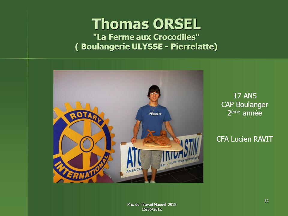 Thomas ORSEL La Ferme aux Crocodiles ( Boulangerie ULYSSE - Pierrelatte) 17 ANS CAP Boulanger 2 ème année CFA Lucien RAVIT 12 Prix du Travail Manuel 2012 15/06/2012