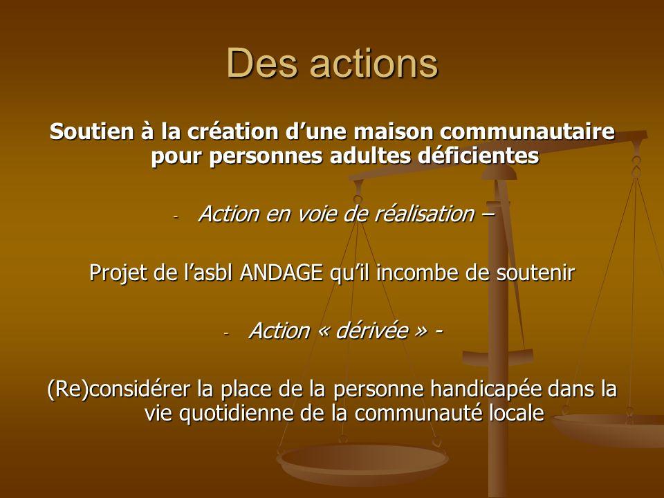 Des actions Soutien à la création dune maison communautaire pour personnes adultes déficientes - Action en voie de réalisation – Projet de lasbl ANDAG