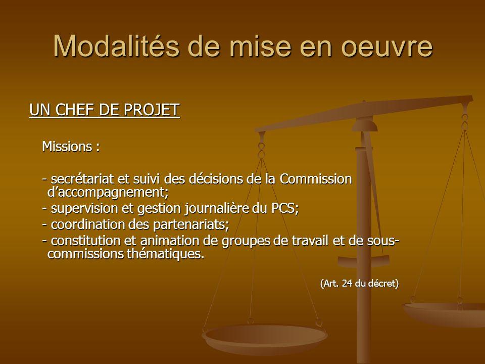Modalités de mise en oeuvre UN CHEF DE PROJET Missions : Missions : - secrétariat et suivi des décisions de la Commission daccompagnement; - secrétari