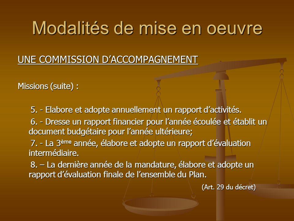 Modalités de mise en oeuvre UNE COMMISSION DACCOMPAGNEMENT Missions (suite) : 5. - Elabore et adopte annuellement un rapport dactivités. 5. - Elabore