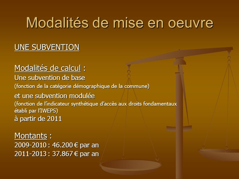 Modalités de mise en oeuvre UNE SUBVENTION Modalités de calcul : Une subvention de base (fonction de la catégorie démographique de la commune) et une