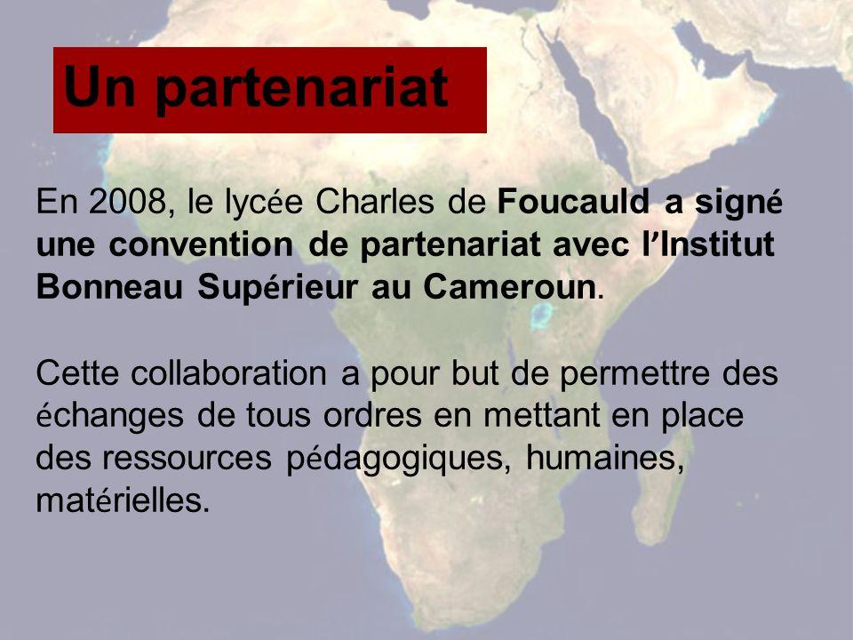 En 2008, le lyc é e Charles de Foucauld a sign é une convention de partenariat avec l Institut Bonneau Sup é rieur au Cameroun.