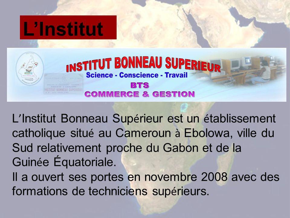 LInstitut L Institut Bonneau Sup é rieur est un é tablissement catholique situ é au Cameroun à Ebolowa, ville du Sud relativement proche du Gabon et de la Guin é e Équatoriale.