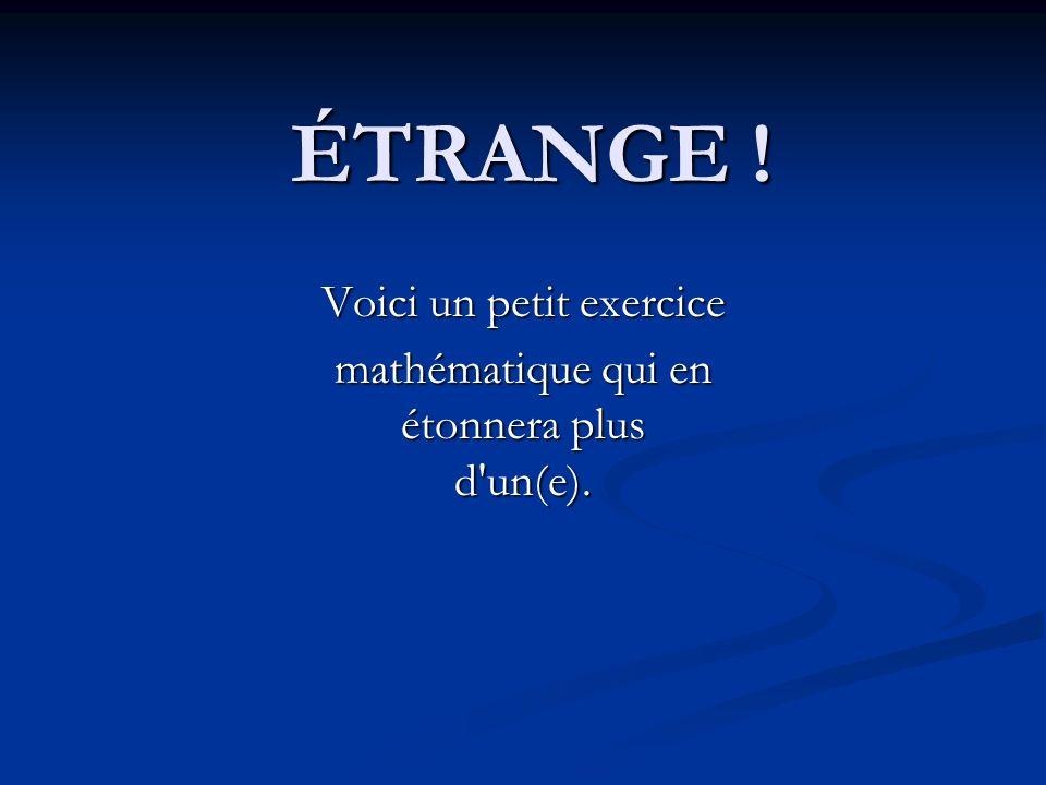 ÉTRANGE ! Voici un petit exercice mathématique qui en étonnera plus d'un(e).