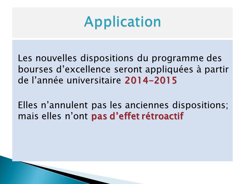 2014-2015 Les nouvelles dispositions du programme des bourses dexcellence seront appliquées à partir de lannée universitaire 2014-2015 pas deffet rétr