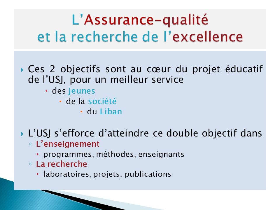 Ces 2 objectifs sont au cœur du projet éducatif de lUSJ, pour un meilleur service des jeunes de la société du Liban LUSJ sefforce datteindre ce double objectif dans Lenseignement programmes, méthodes, enseignants La recherche laboratoires, projets, publications