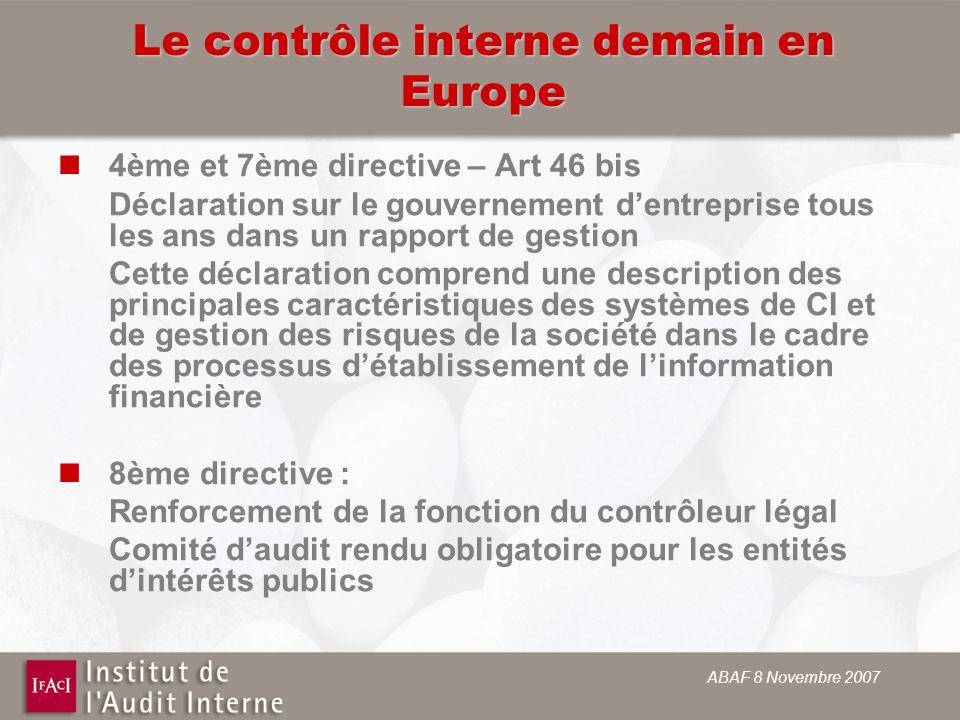 ABAF 8 Novembre 2007 Le contrôle interne demain en Europe 4ème et 7ème directive – Art 46 bis Déclaration sur le gouvernement dentreprise tous les ans
