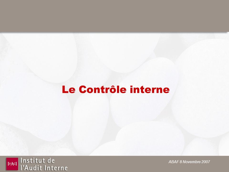 ABAF 8 Novembre 2007 Le Contrôle interne