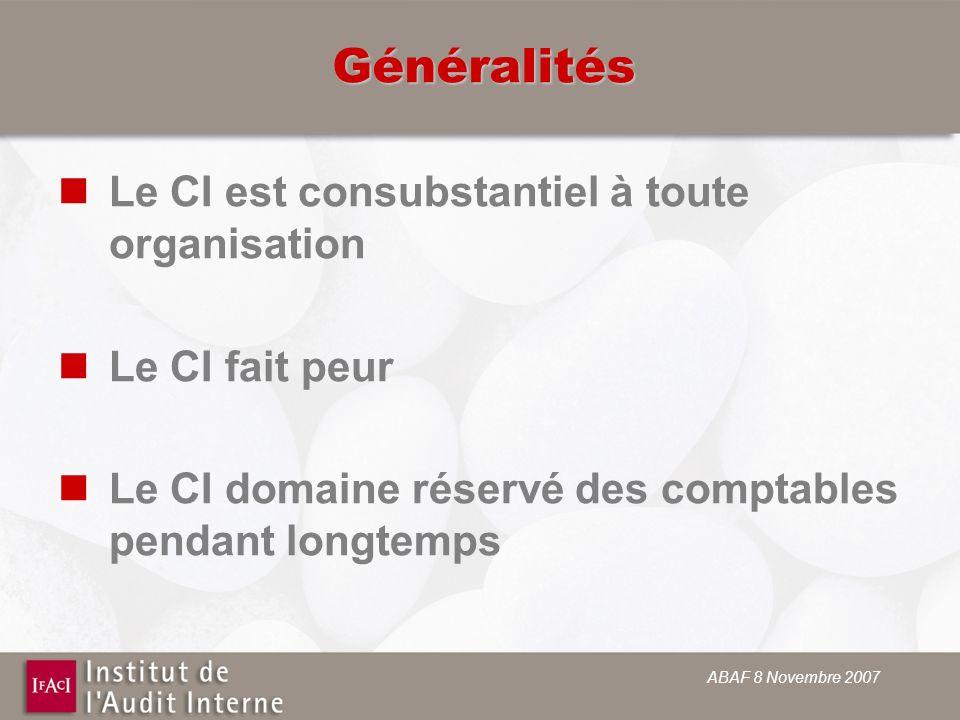 ABAF 8 Novembre 2007 Généralités Le CI est consubstantiel à toute organisation Le CI fait peur Le CI domaine réservé des comptables pendant longtemps