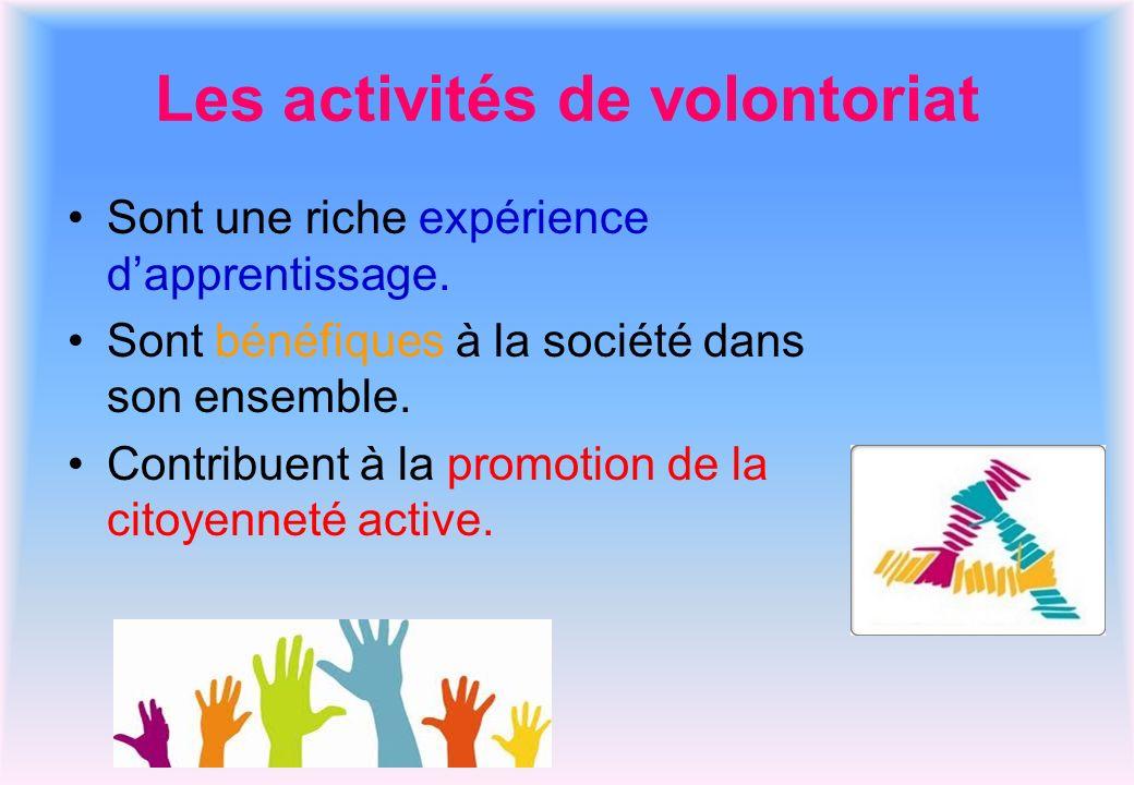 Les activités de volontoriat Sont une riche expérience dapprentissage. Sont bénéfiques à la société dans son ensemble. Contribuent à la promotion de l