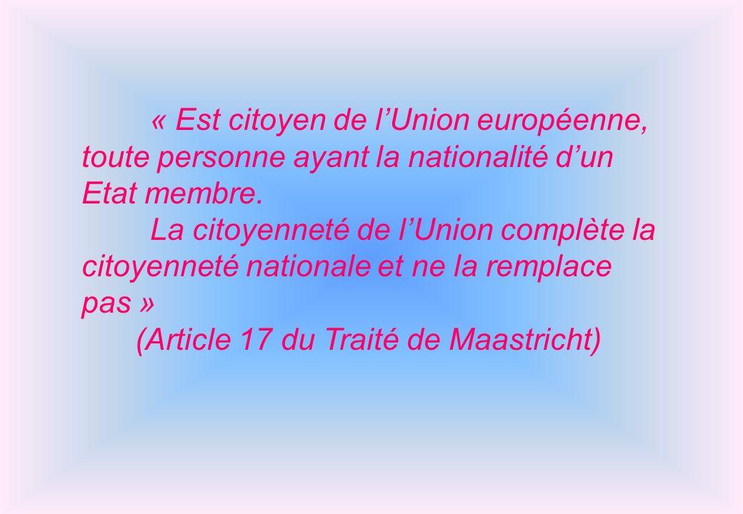 « Est citoyen de lUnion européenne, toute personne ayant la nationalité dun Etat membre. La citoyenneté de lUnion complète la citoyenneté nationale et