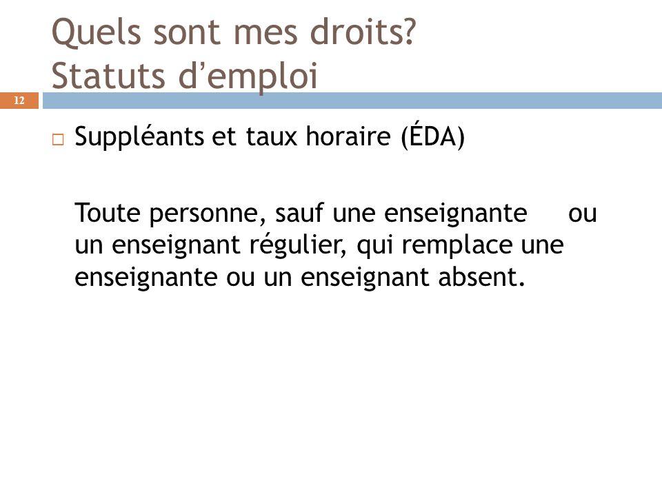 Quels sont mes droits? Statuts demploi Suppléants et taux horaire (ÉDA) Toute personne, sauf une enseignante ou un enseignant régulier, qui remplace u