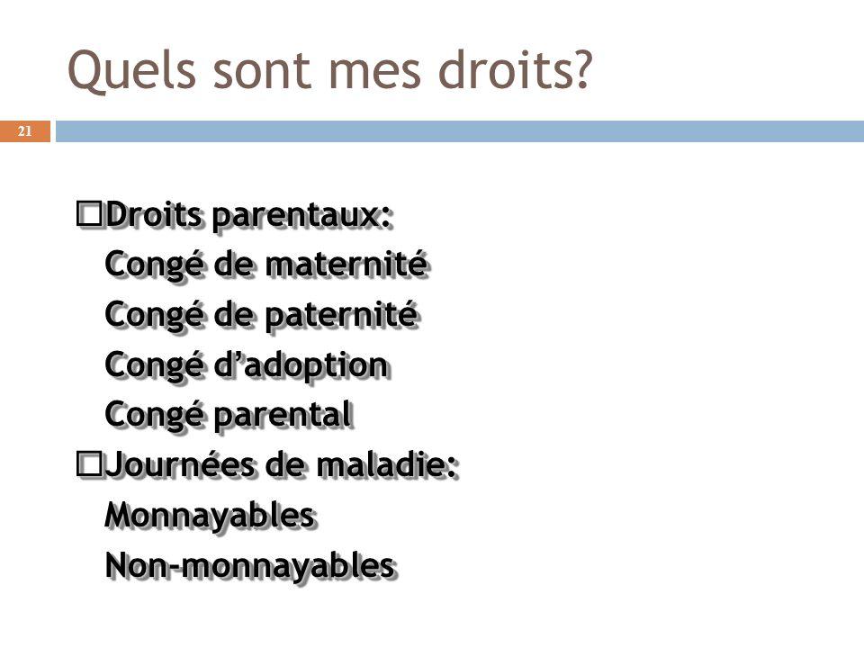 Quels sont mes droits? Droits parentaux: Droits parentaux: Congé de maternité Congé de paternité Congé dadoption Congé parental Journées de maladie: J