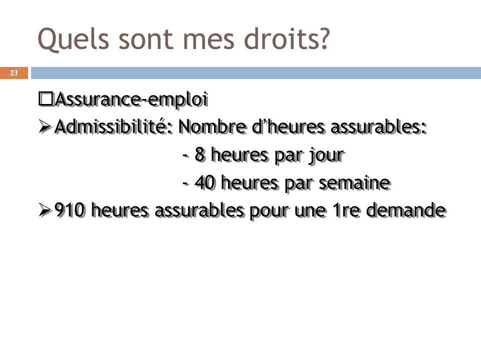 Quels sont mes droits? Assurance-emploi Admissibilité: Nombre dheures assurables: - 8 heures par jour - 40 heures par semaine 910 heures assurables po