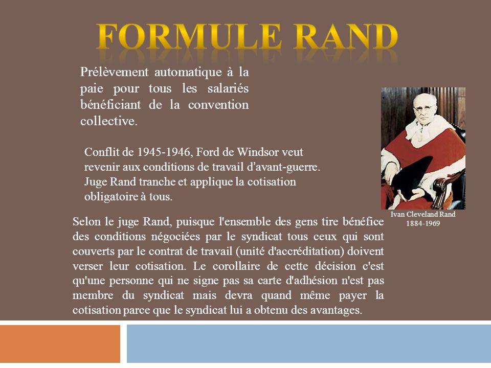 Ivan Cleveland Rand 1884-1969 Prélèvement automatique à la paie pour tous les salariés bénéficiant de la convention collective. Selon le juge Rand, pu