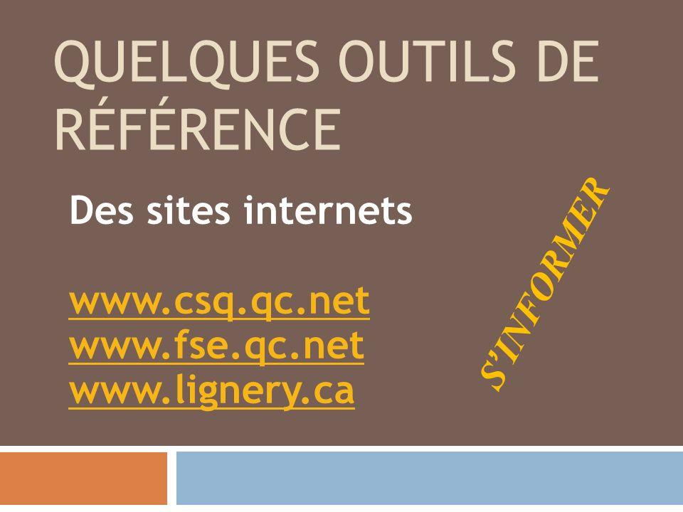 QUELQUES OUTILS DE RÉFÉRENCE Des sites internets www.csq.qc.net www.fse.qc.net www.lignery.ca SINFORMER