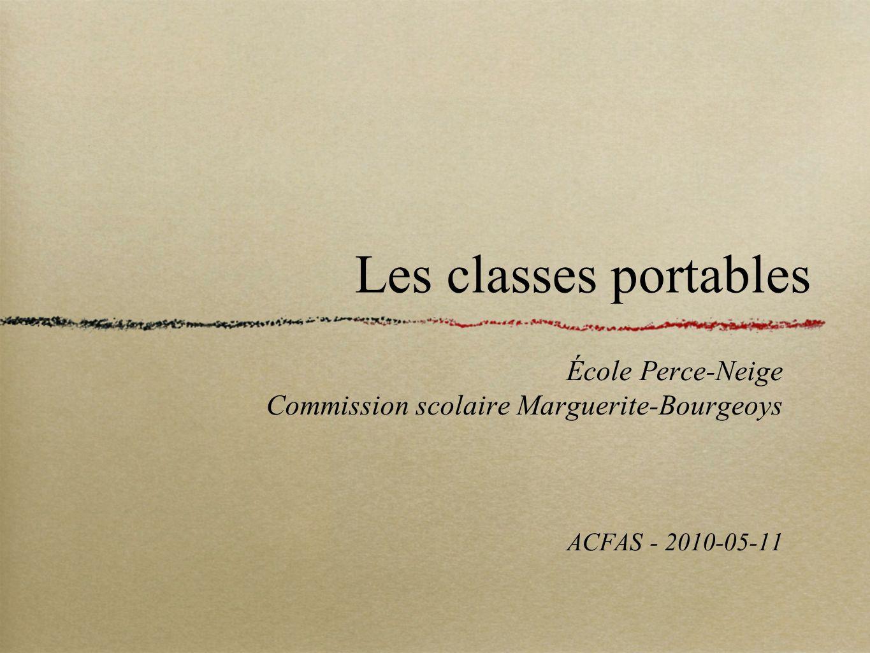 École Perce-Neige Commission scolaire Marguerite-Bourgeoys ACFAS - 2010-05-11 Les classes portables
