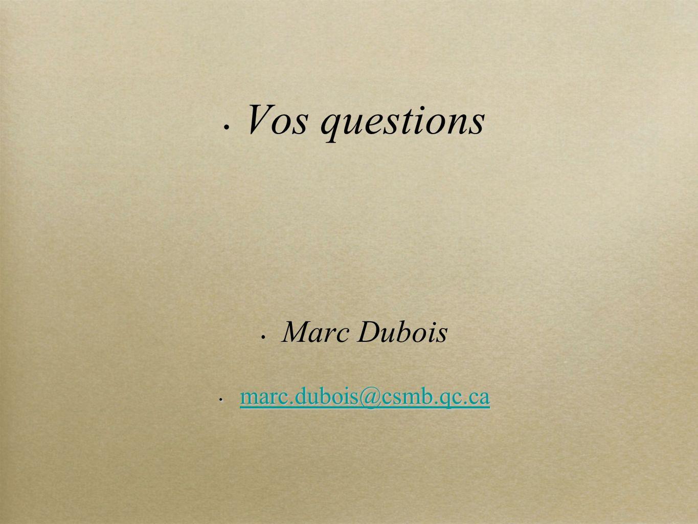 Vos questions Marc Dubois marc.dubois@csmb.qc.ca marc.dubois@csmb.qc.ca marc.dubois@csmb.qc.ca