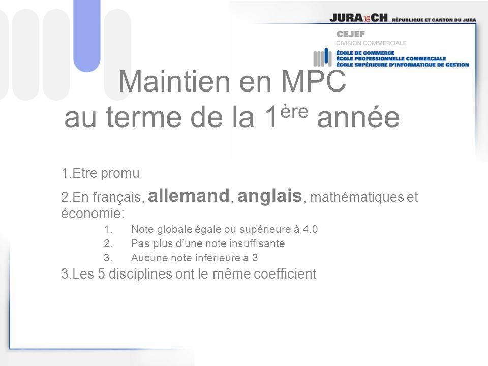 Maintien en MPC au terme de la 1 ère année 1.Etre promu 2.En français, allemand, anglais, mathématiques et économie: 1.Note globale égale ou supérieur