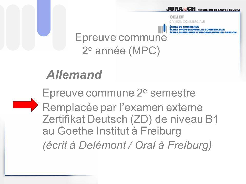 Epreuve commune 2 e année (MPC) Epreuve commune 2 e semestre Remplacée par lexamen externe Zertifikat Deutsch (ZD) de niveau B1 au Goethe Institut à F