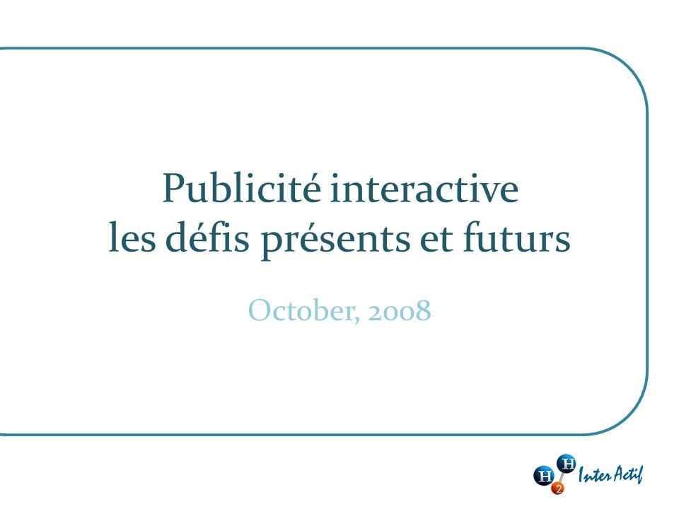 Publicité interactive les défis présents et futurs October, 2008