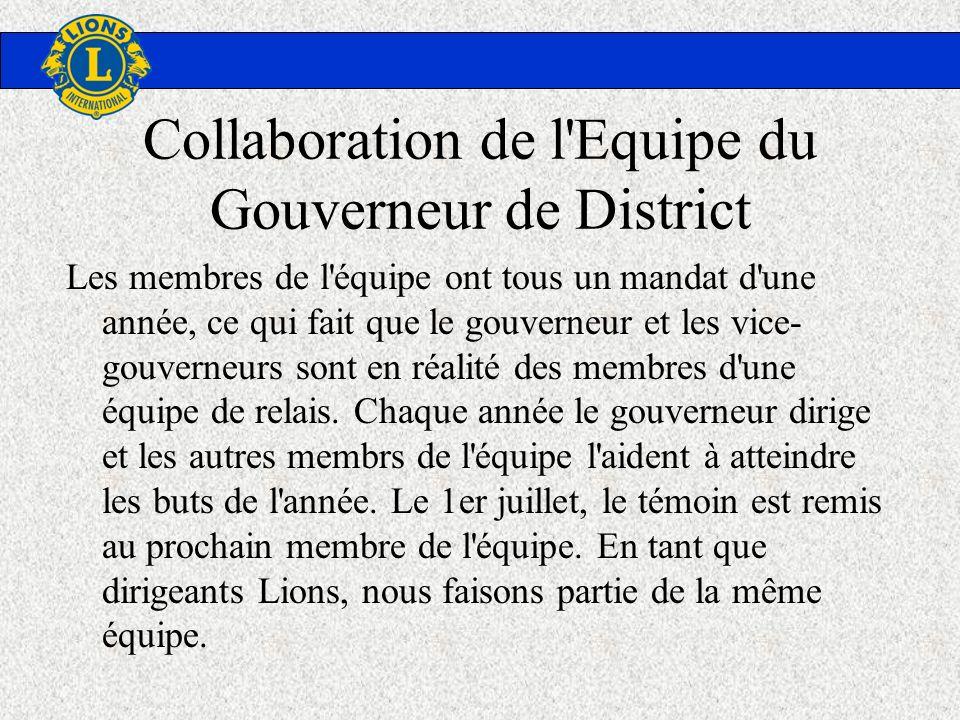 Collaboration de l'Equipe du Gouverneur de District Les membres de l'équipe ont tous un mandat d'une année, ce qui fait que le gouverneur et les vice-