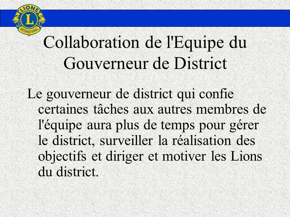 Collaboration de l'Equipe du Gouverneur de District Le gouverneur de district qui confie certaines tâches aux autres membres de l'équipe aura plus de