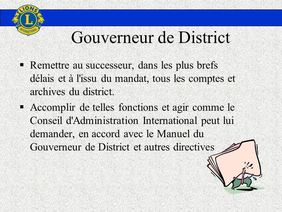 Gouverneur de District Remettre au successeur, dans les plus brefs délais et à l'issu du mandat, tous les comptes et archives du district. Accomplir d