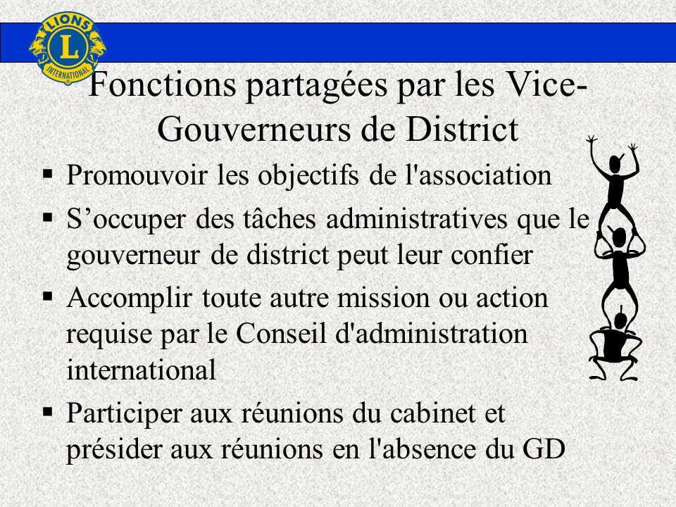 Fonctions partagées par les Vice- Gouverneurs de District Promouvoir les objectifs de l'association Soccuper des tâches administratives que le gouvern