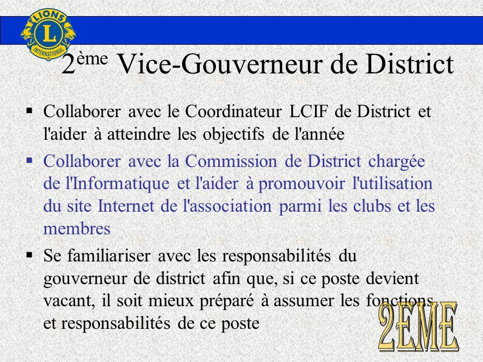 2 ème Vice-Gouverneur de District Collaborer avec le Coordinateur LCIF de District et l'aider à atteindre les objectifs de l'année Collaborer avec la