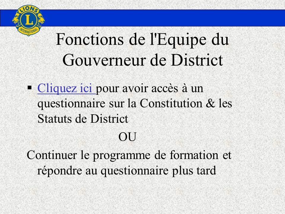 Fonctions de l'Equipe du Gouverneur de District Cliquez ici pour avoir accès à un questionnaire sur la Constitution & les Statuts de District Cliquez
