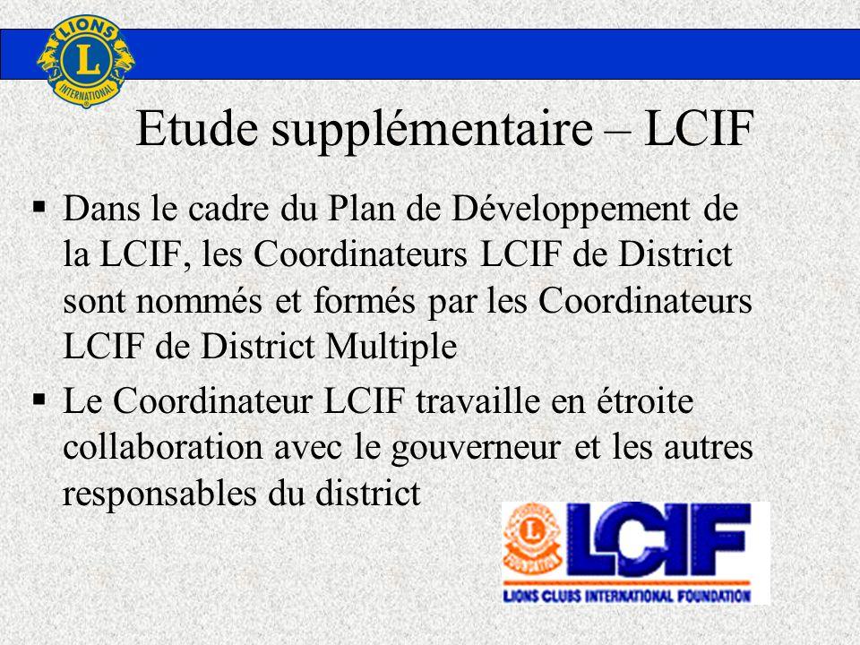 Etude supplémentaire – LCIF Dans le cadre du Plan de Développement de la LCIF, les Coordinateurs LCIF de District sont nommés et formés par les Coordi