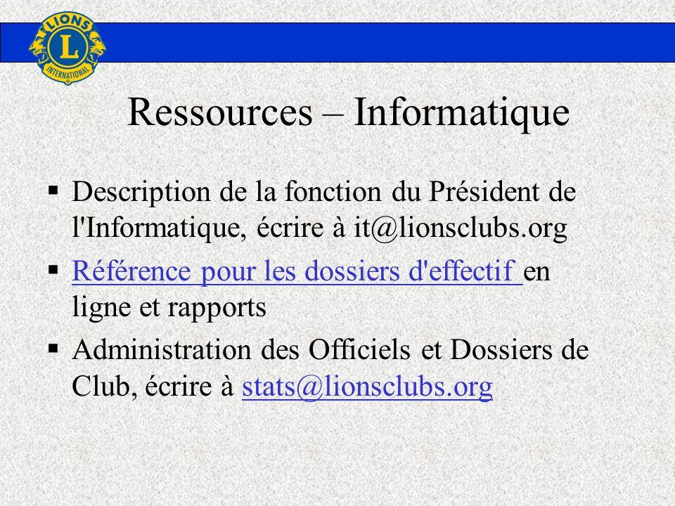 Ressources – Informatique Description de la fonction du Président de l'Informatique, écrire à it@lionsclubs.org Référence pour les dossiers d'effectif