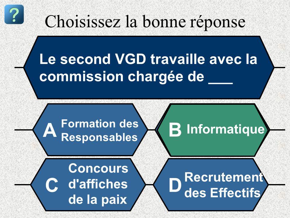 Choisissez la bonne réponse Le second VGD travaille avec la commission chargée de ___ Formation des Responsables A B Informatique Concours d'affiches