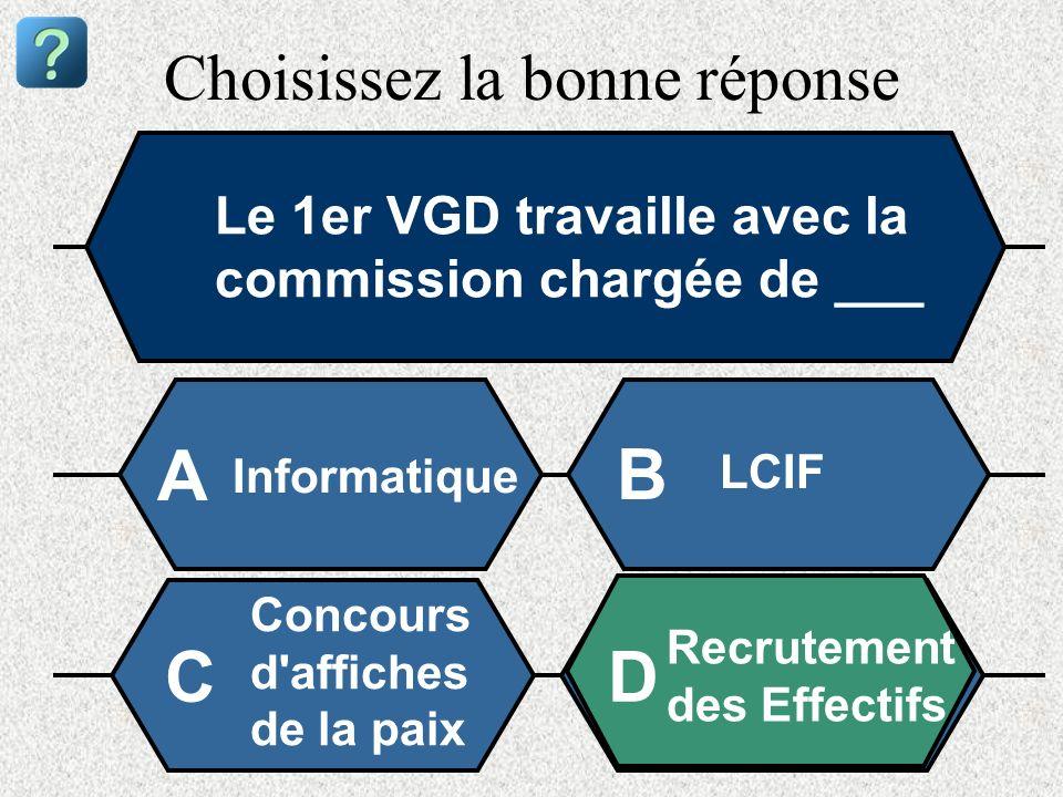 Choisissez la bonne réponse Le 1er VGD travaille avec la commission chargée de ___ Informatique A B LCIF Concours d'affiches de la paix Recrutement de