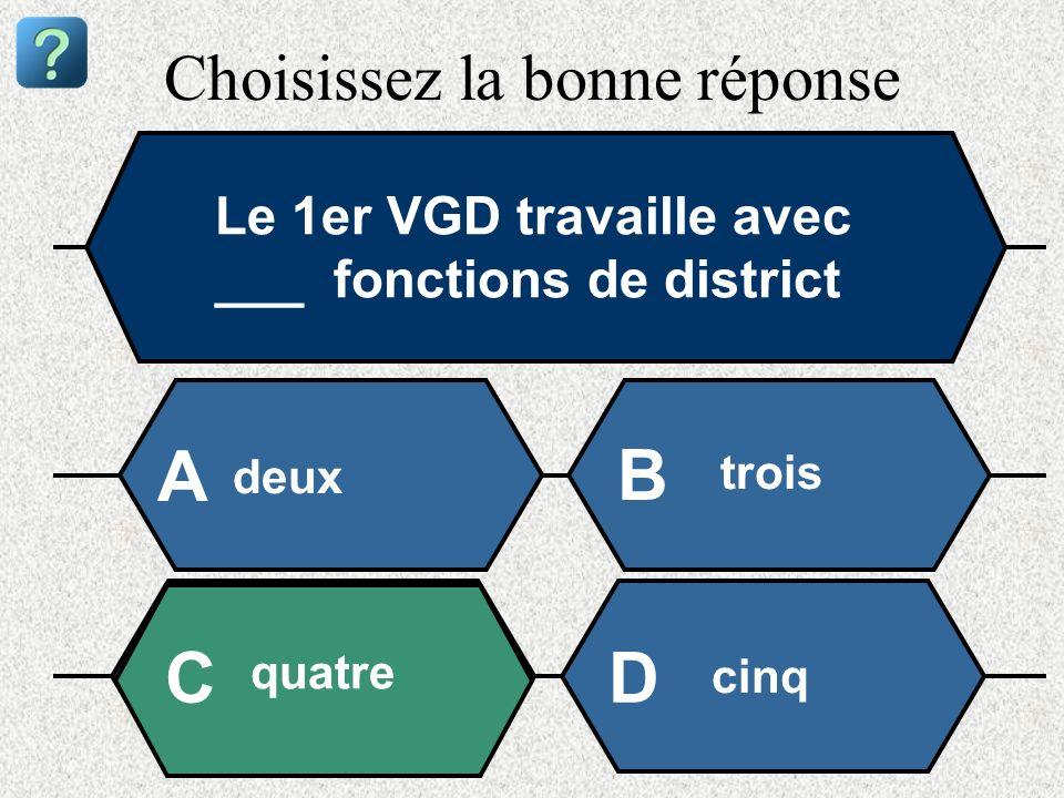 Choisissez la bonne réponse Le 1er VGD travaille avec ___ fonctions de district deux A B trois quatre cinq CD