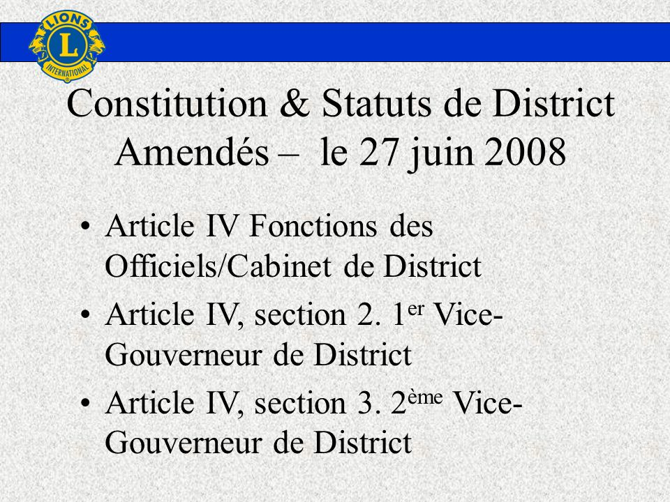 Constitution & Statuts de District Amendés – le 27 juin 2008 Article IV Fonctions des Officiels/Cabinet de District Article IV, section 2.