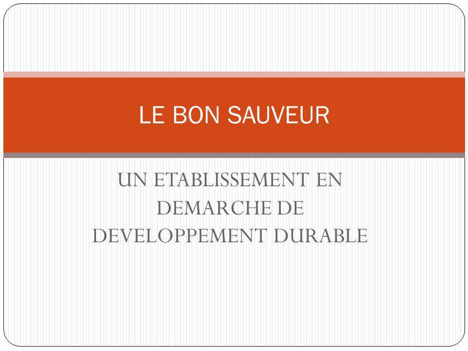UN ETABLISSEMENT EN DEMARCHE DE DEVELOPPEMENT DURABLE LE BON SAUVEUR