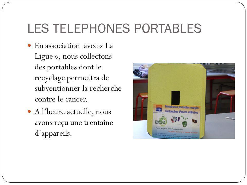 LES TELEPHONES PORTABLES En association avec « La Ligue », nous collectons des portables dont le recyclage permettra de subventionner la recherche contre le cancer.