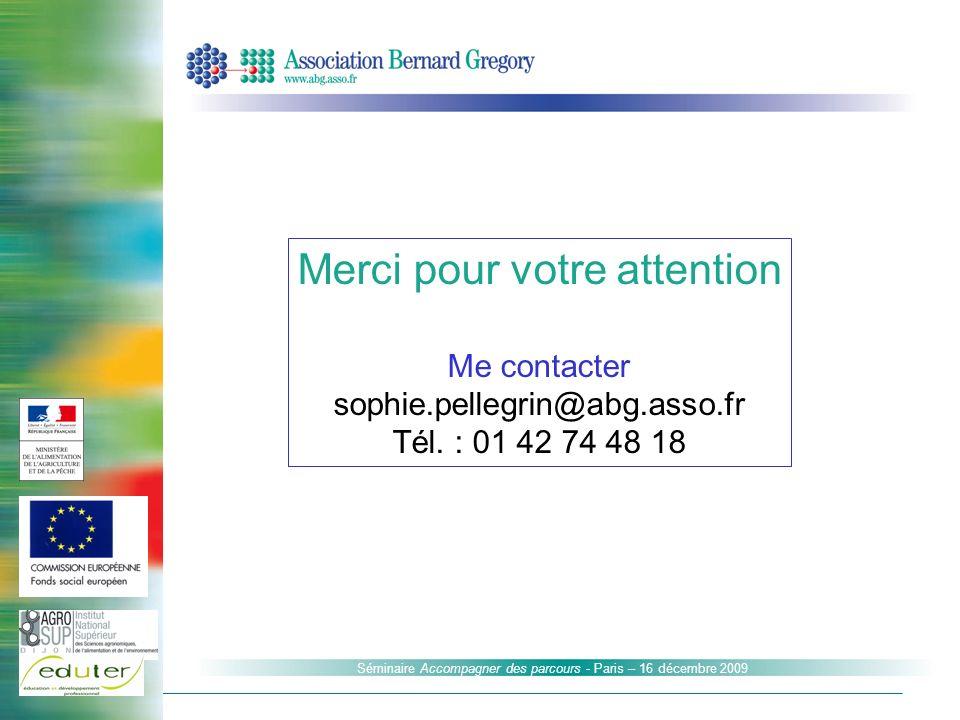 Séminaire Accompagner des parcours - Paris – 16 décembre 2009 Merci pour votre attention Me contacter sophie.pellegrin@abg.asso.fr Tél. : 01 42 74 48