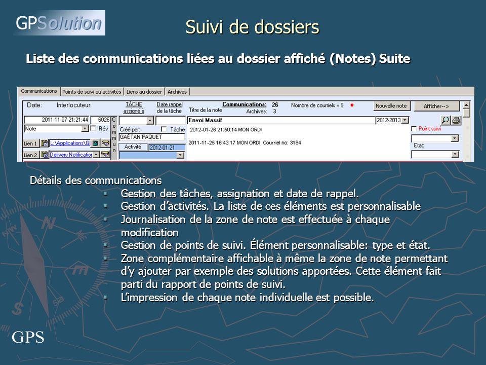 Suivi de dossiers Liste des communications liées au dossier affiché (Notes) Suite Détails des communications Gestion des tâches, assignation et date de rappel.