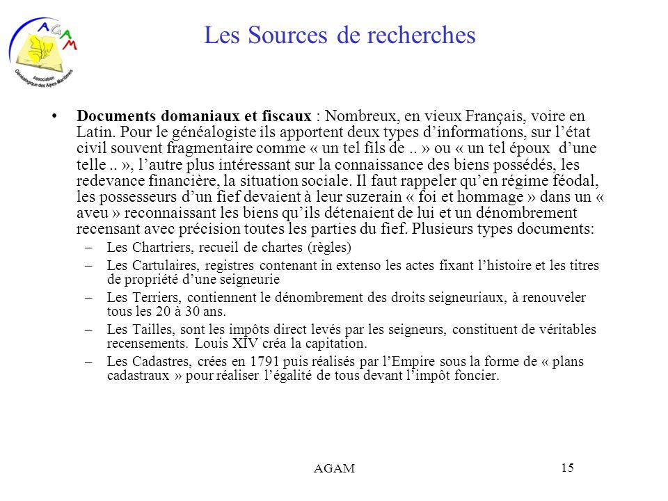 AGAM 15 Les Sources de recherches Documents domaniaux et fiscaux : Nombreux, en vieux Français, voire en Latin. Pour le généalogiste ils apportent deu