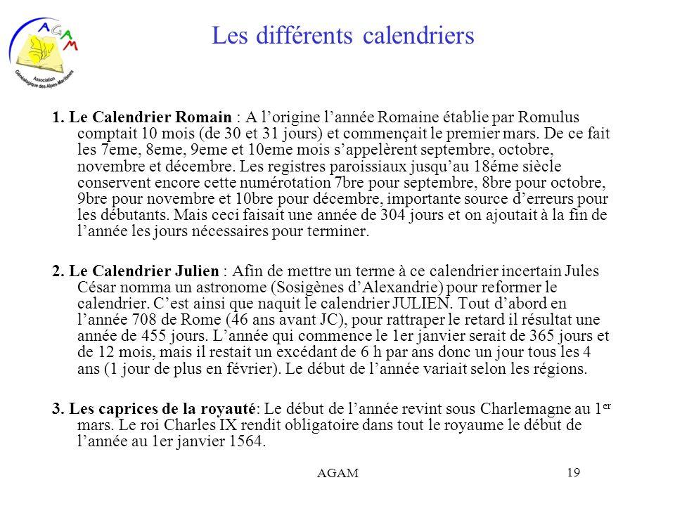 AGAM 19 Les différents calendriers 1. Le Calendrier Romain : A lorigine lannée Romaine établie par Romulus comptait 10 mois (de 30 et 31 jours) et com