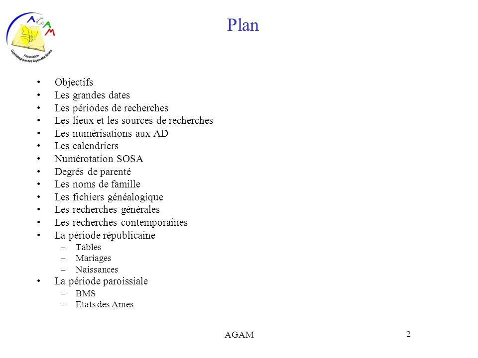 AGAM 2 Plan Objectifs Les grandes dates Les périodes de recherches Les lieux et les sources de recherches Les numérisations aux AD Les calendriers Num