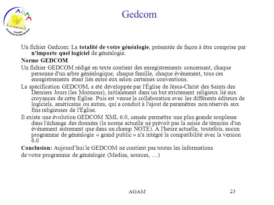 AGAM 23 Gedcom Un fichier Gedcom: La totalité de votre généalogie, présentée de façon à être comprise par n'importe quel logiciel de généalogie. Norme